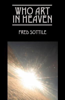 Who Art in Heaven Fred Sottile