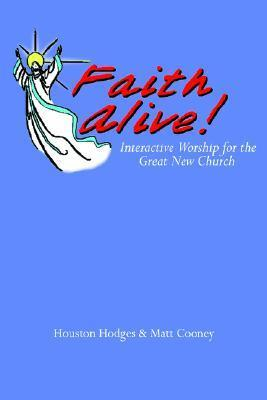 Faith Alive: Interactive Worship for the Great New Church  by  Houston Hodges