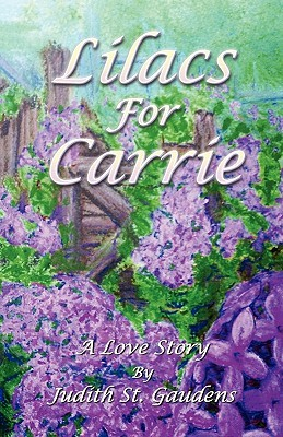 Lilacs for Carrie: A Love Story  by  Judith St. Gaudens