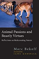 Animal Passions and Beastly Virtues: Reflections on Redecorating Nature