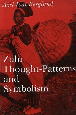 Zulu Thought Patterns And Symbolism  by  Axel-Ivar Berglund