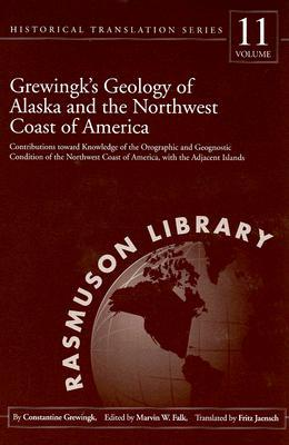 Grewingks Geology of Alaska and the Northwest Coast of America.: Contributions Toward Knowledge of the Orographic and Geognostic Condition of the Northwest Coast of America, with the Adjacent Islands  by  Constantine Grewingk