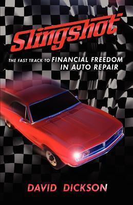 Slingshot: The Fast Track To Financial Freedom in Auto Repair  by  David Dickson
