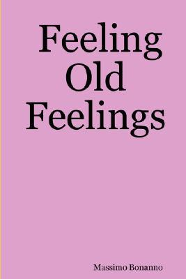 Feeling Old Feelings  by  Massimo Bonanno