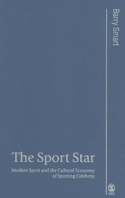 The Sport Star: Modern Sport and the Cultural Economy of Sporting Celebrity  by  Barry Smart