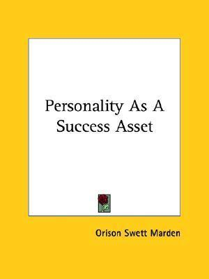 Personality as a Success Asset  by  Orison Swett Marden