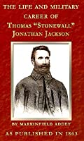 The Life and Military Career of Thomas Jonathan Jackson, Lieutenant-General in the Confederate Army