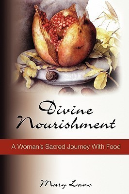 Divine Nourishment: A Womans Sacred Journey with Food  by  Mary Lane