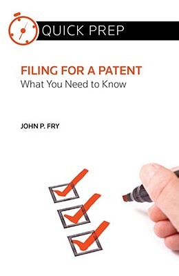 Filing for a Patent: What You Need to Know  by  John P. Fry