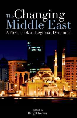 The Changing Middle East: A New Look at Regional Dynamics Bahgat Korany