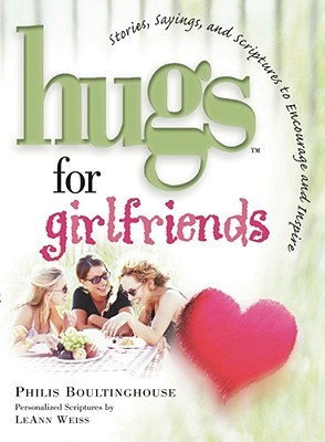 Hugs for Girlfriends: Stories, Sayings, and Scriptures to Encourage and Inspire (Hugs Series)  by  Philis Boultinghouse