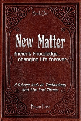 New Matter: Ancient Knowledge - Changing Life Forever Bryan Faist