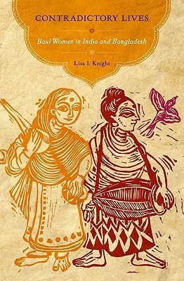 Contradictory Lives: Baul Women in India and Bangladesh  by  Lisa I. Knight