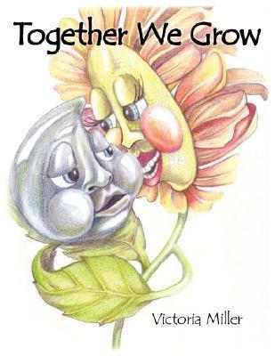 Together We Grow  by  Victoria Miller