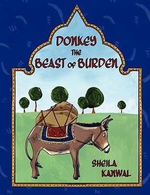 Donkey the Beast of Burden  by  Sheila Kanwal