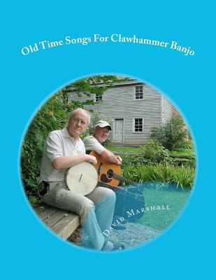 Old Time Songs for Clawhammer Banjo  by  David K. Marshall
