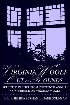 Virginia Woolf Out of Bounds: Selected Papers from the Tenth Annual Conference on Virginia Woolf, University of Maryland Baltimore County, June 8-11  by  Jessica Schiff Berman