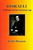 Disraeli: A Picture of the Victorian Age