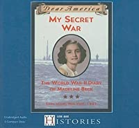 My Secret War: The World War II Diary of Madeline Beck, Long Island, New York, 1941