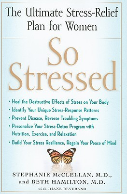 So Stressed: Regain Your Peace of Mind and Heal the Destructive Effects of Stress on Your Body  by  Stephanie McClellan
