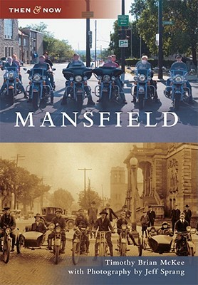 Mansfield, Ohio (Then and Now) Timothy Brian McKee