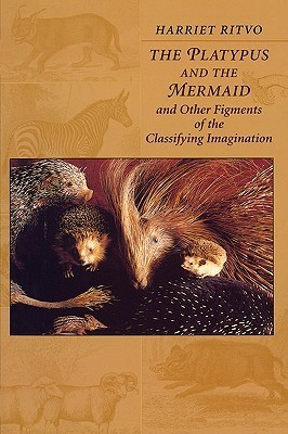 The Platypus and the Mermaid: And Other Figments of the Classifying Imagination  by  Harriet Ritvo