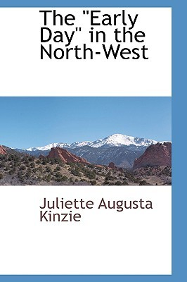 The Early Day in the North-West Juliette Augusta Kinzie
