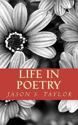 Life in Poetry  by  Jason S. Taylor