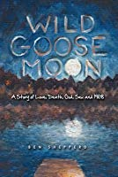 Wild Goose Moon: A Story of Love, Death, God, Sex and 1968