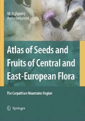 Atlas of Seeds and Fruits of Central and East-European Flora: The Carpathian Mountains Region  by  Vit Bojnansky