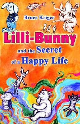 LILLI-Bunny and the Secret of a Happy Life Bruce Kriger