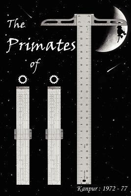 The Primates of Iit  by  Madhu S. Madhukar