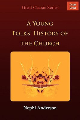 A Young Folks History of the Church of Jesus Christ of Latter-Day Saints  by  Nephi Anderson