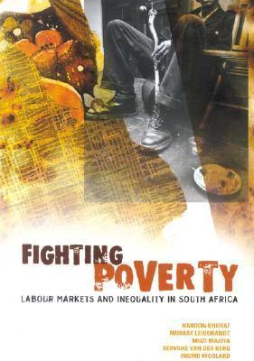 Fighting Poverty: Labour Markets and Inequality in South Africa  by  Haroon Bhorat