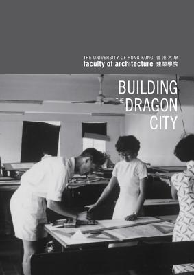 Building the Dragon City HKU Faculty of Architecture