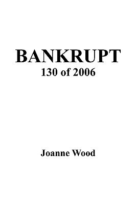 Bankrupt 130 of 2006  by  Joanne Wood