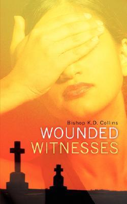 Wounded Witnesses  by  K.D. Collins