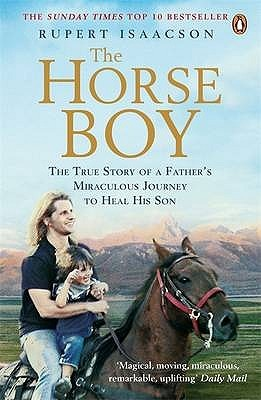 The Horse Boy: The True Story of a Fathers Miraculous Journey to Heal His Son  by  Rupert Isaacson