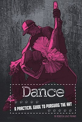 Dancing: A Practical Guide to Pursuing the Art Rebecca Love Fishkin
