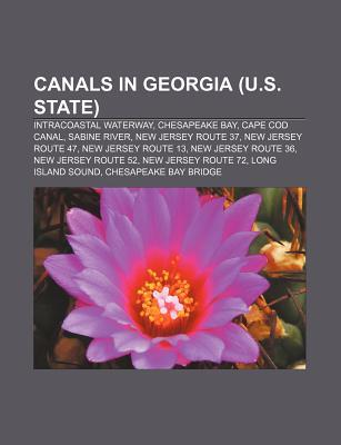 Canals in Georgia (U.S. State): Intracoastal Waterway, Chesapeake Bay, Cape Cod Canal, Sabine River, New Jersey Route 37, New Jersey Route 47 Books LLC