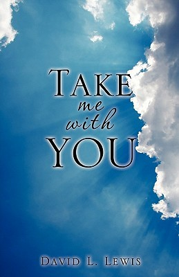 Take Me with You  by  David L.   Lewis
