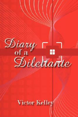 Diary of a Dilettante Kelley Victor Kelley