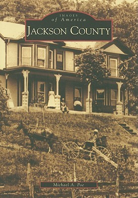 Jackson County, West Virginia (Images of America Series)  by  Michael Poe
