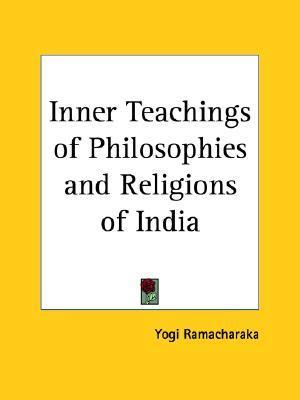 Inner Teachings of Philosophies and Religions of India  by  William W. Atkinson