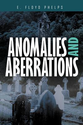 Anomalies and Aberrations E. Floyd Phelps