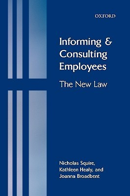 Informing and Consulting Employees: The New Law  by  Nicholas Squire