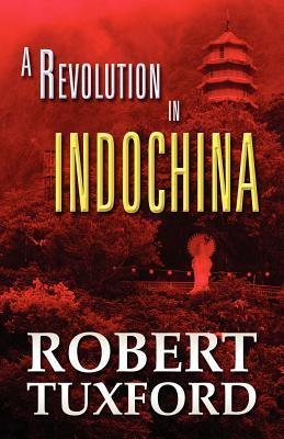 A Revolution in Indochina  by  Robert Tuxford