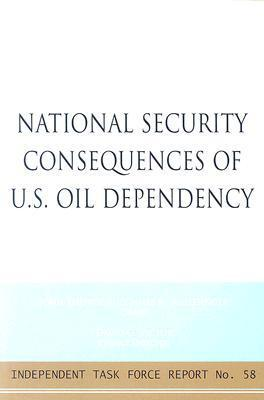 National Security Consequences of U.S. Oil Dependency: Report of an Independent Task Force  by  John Deutch