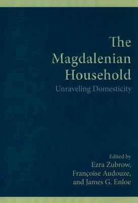 The Magdalenian Household: Unraveling Domesticity (The Institute For European And Mediterranean Archaeology Distinguished Monograph Series)  by  Ezra Zubrow