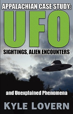 Appalachian Case Study: UFO Sightings, Alien Encounters and Unexplained Phenomena Kyle Lovern